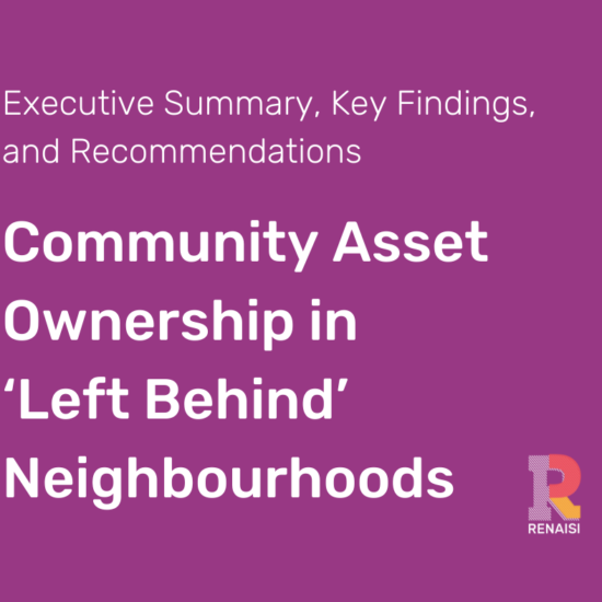 Executive Summary, Key Findings, and Recommendations Community Asset Ownership in 'Left Behind' Neighbourhoods
